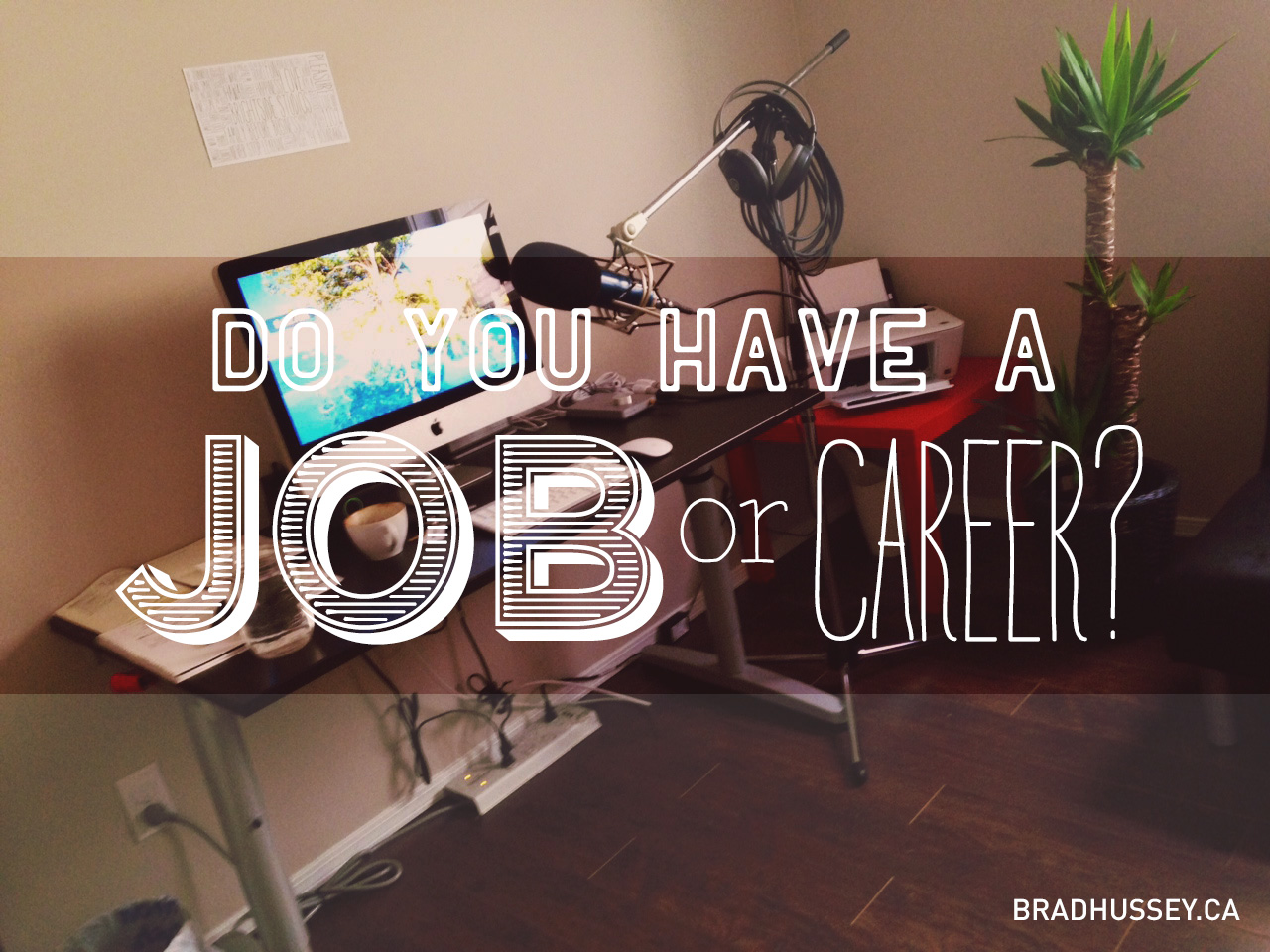 job vs career archives brad hussey do you have a job or a career