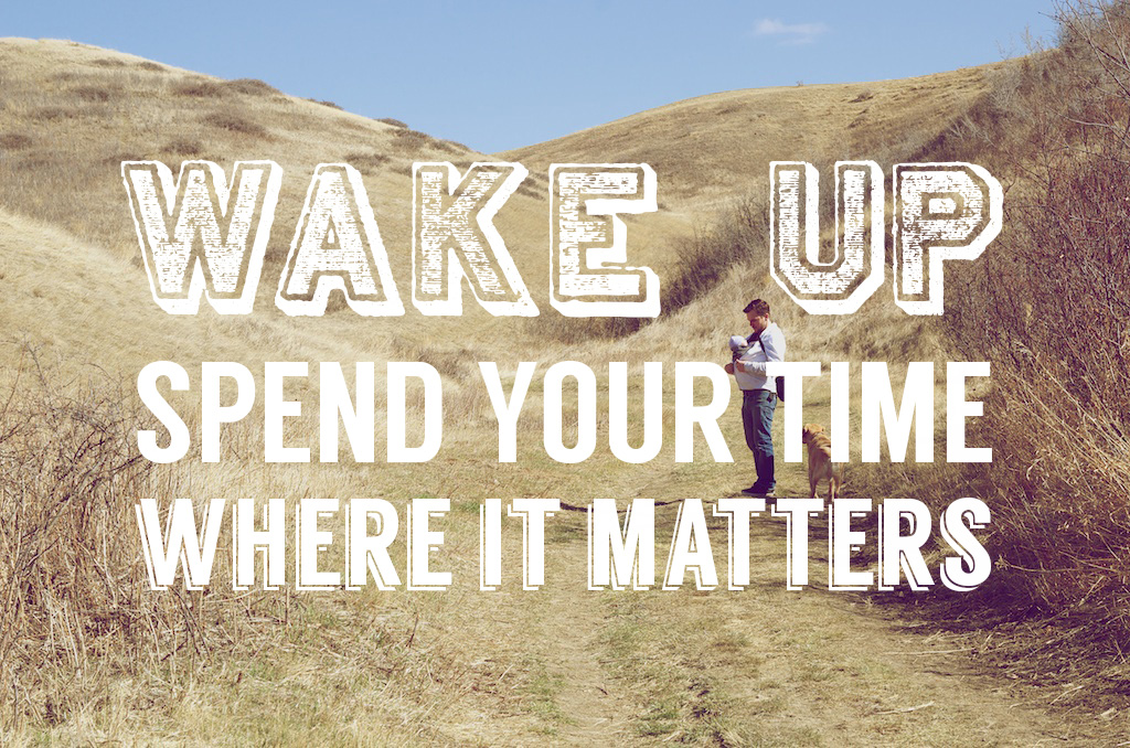 Wake Up! Spend Your Time Where it Matters.