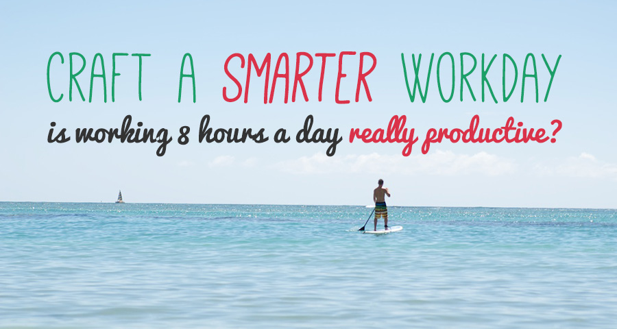 Craft a Smarter Workday: Is Working 8 Hours a Day Really Productive?