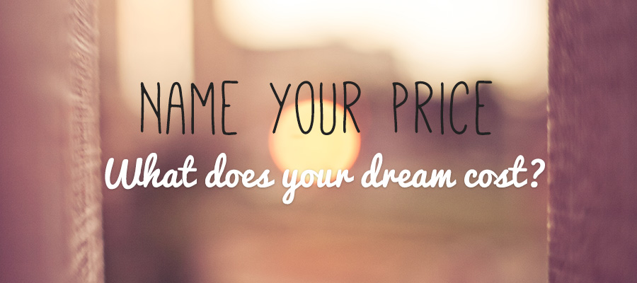 Name your price: What does your dream cost?