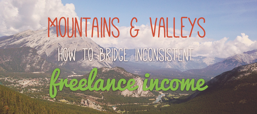 Mountains & Valleys: How to Bridge Inconsistent Freelance Income