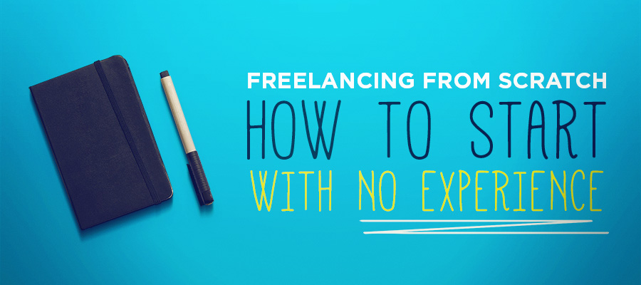 Freelancing from scratch: How to start with no experience