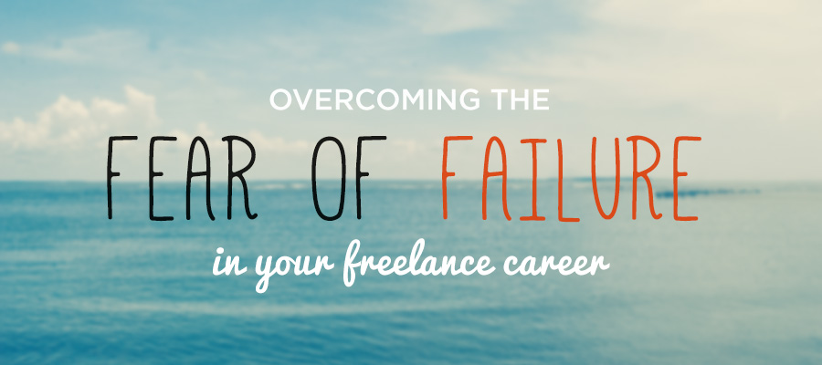 Overcoming the fear of failure in your freelance career