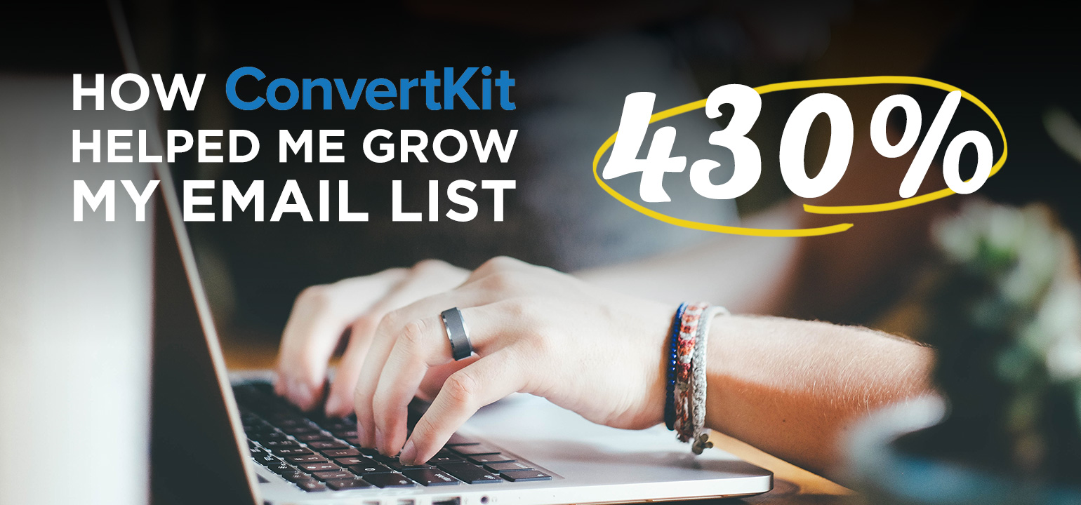 How ConvertKit helped me grow my email list 430%